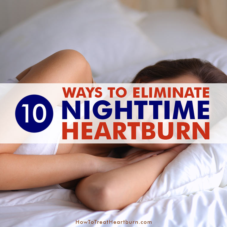Want nighttime heartburn relief? Heartburn symptoms are usually worse at night preventing many from getting much-needed sleep. Stop suffering nighttime heartburn symptoms. These 10 proven ways for nighttime heartburn relief will eliminate heartburn… Acid stays in the esophagus longer when laying down at night leading to a greater risk of GERD symptoms.
