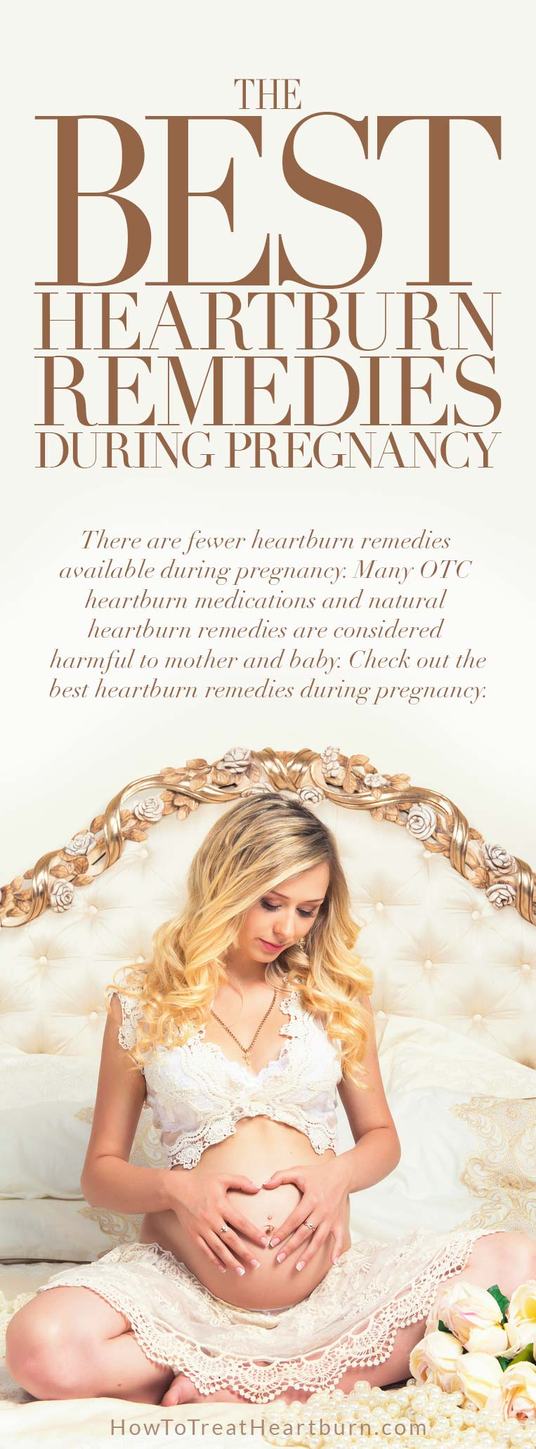 There are fewer heartburn remedies available during pregnancy. Many OTC heartburn medications and natural heartburn remedies are considered harmful to mother and baby. Check out the best heartburn remedies during pregnancy.