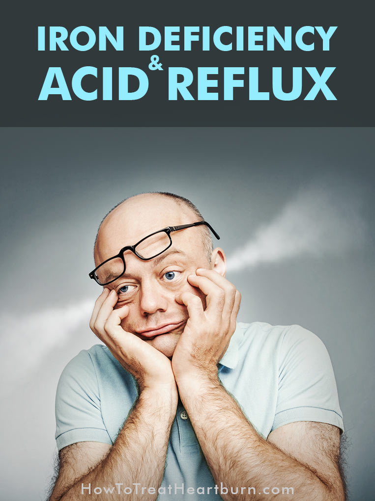 Iron Deficiency and Acid Reflux - How to Treat Heartburn