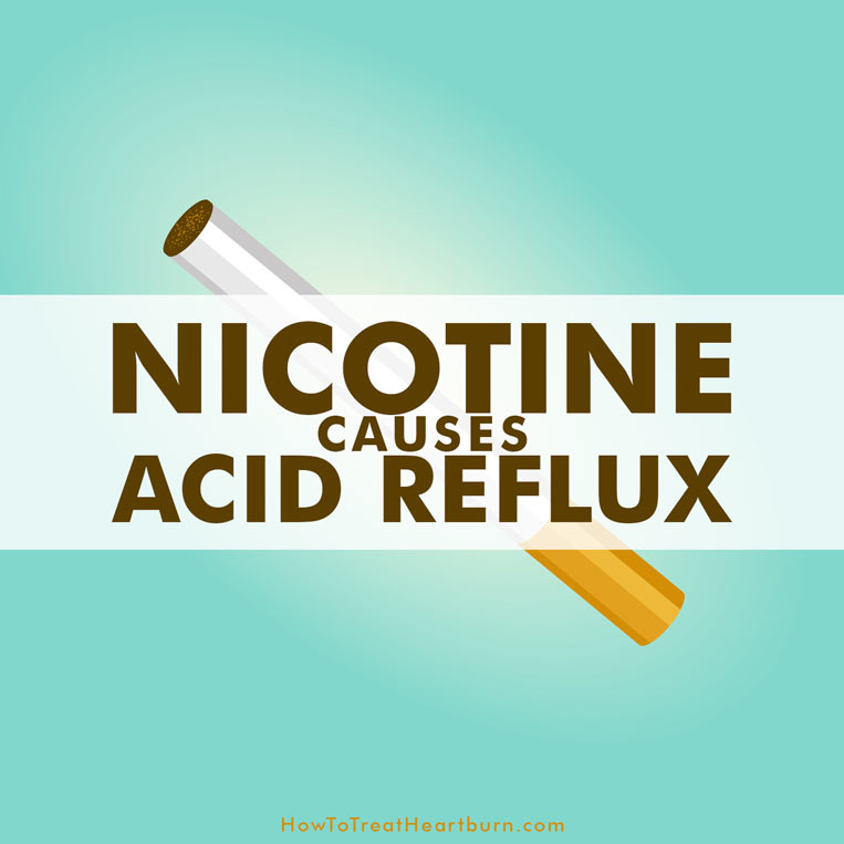 Nicotine in any form can lead to acid reflux, heartburn, and GERD. This includes smoking tobacco, chewing tobacco, nicotine gum, and nicotine patches.