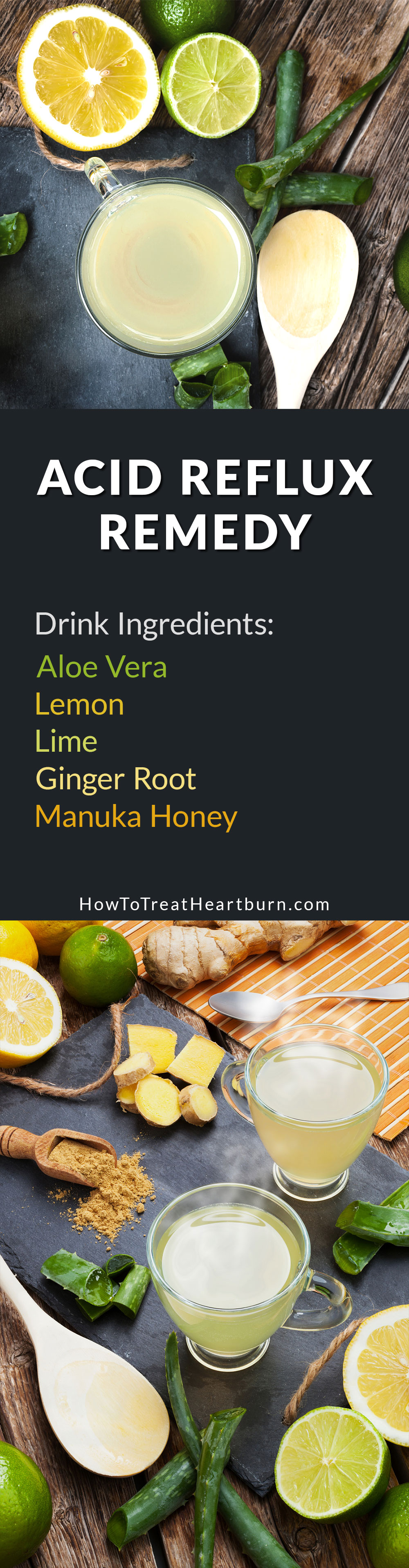 Check out this drink recipe. Aloe vera, lemon, lime, ginger root, and manuka honey can be combined into a healthy drink for the relief of heartburn from acid reflux.