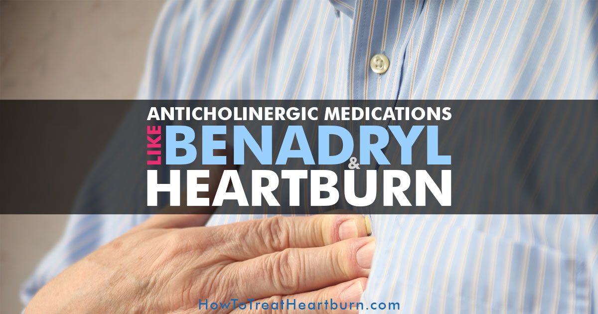 Anticholinergic Medications and Heartburn: Do you experience heartburn after taking pills? Anticholinergic medications can cause heartburn and other acid reflux symptoms. Wondering if you take any medications with anticholinergic side effects? Benadryl is just one of many with anticholinergic effects. Many people take Benadryl for allergy symptoms. What causes these drug side effects and what can be done to manage heartburn caused by anticholinergic medications?