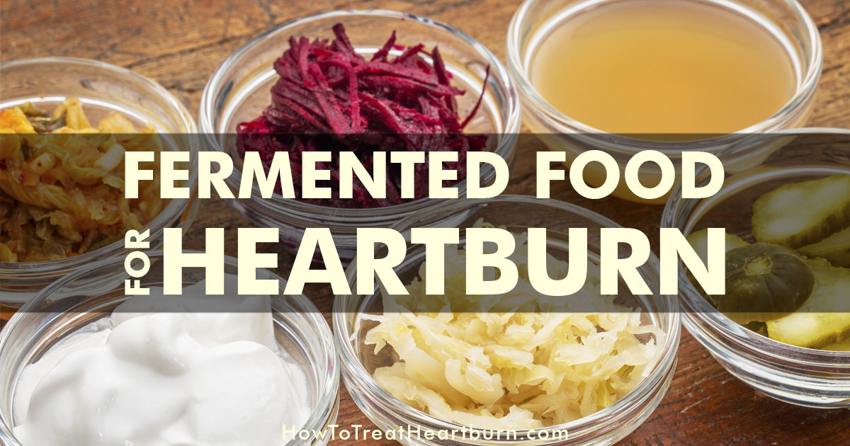 heartburn foods fermented lacto beverages acid reflux food bacteria remedies help treat gerd beneficial digestion turn gut preventing occurrence provide